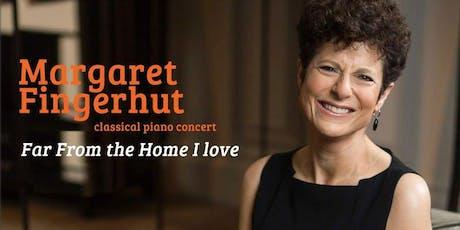 Far From The Home I Love - Margaret Fingerhut Piano Recital tickets