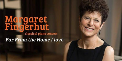 Far From The Home I Love - Margaret Fingerhut Piano Recital