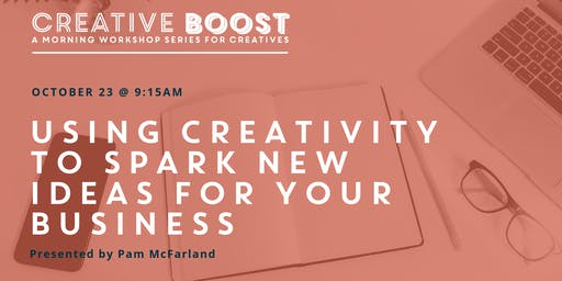 Creative Boost — Using Creativity to Spark New Ideas for Your Business