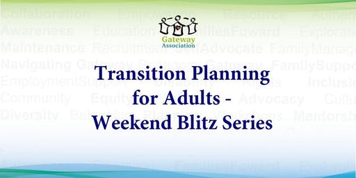 Transition Planning for Adults – Weekend Blitz Series: