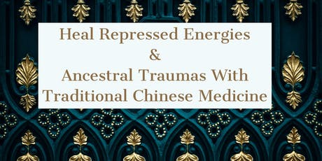 Heal Repressed Energies & Ancestral Traumas With Traditional Chinese Medicine  tickets