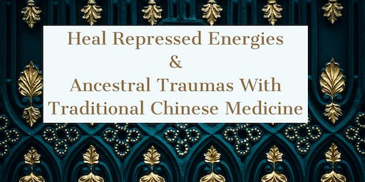 Heal Repressed Energies & Ancestral Traumas With Traditional Chinese Medicine