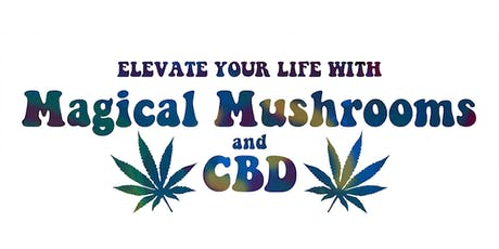 Elevate Your Life with Magical Mushrooms and CBD tickets