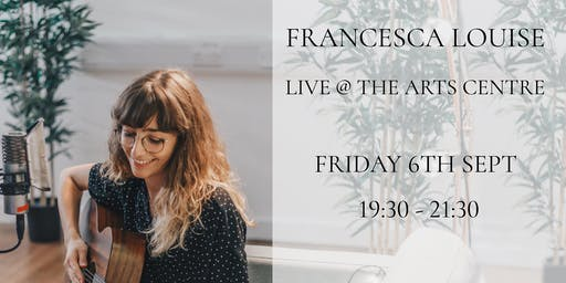 Francesca Louise @ The Arts Centre