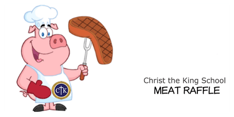 Christ the King School's 6th Annual Meat Raffle tickets
