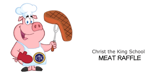 Christ the King School's 6th Annual Meat Raffle