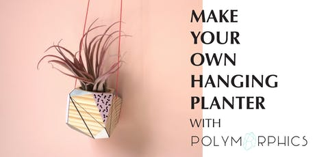 Make Your Own Hanging Planter with Polymorphics tickets