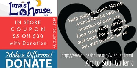 Art to Soul Galleria's Donation Drive for the Animals Helping Luna's House tickets