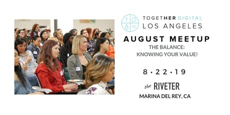 Together Digital Los Angeles August OPEN Meetup - The Balance: Knowing Your Value! tickets