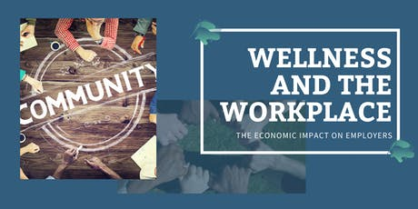 Wellness and the Workplace - The Economic Impact on Employers for Vendors tickets