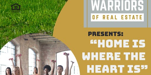 """WARRIORS OF REAL ESTATE PRESENTS: """"HOME IS WHERE THE HEART IS"""""""