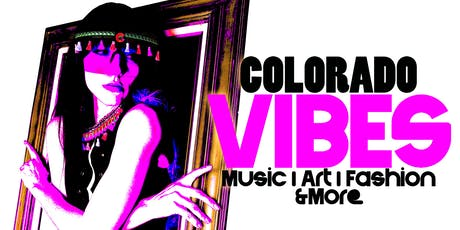 Colorado Vibes Vol. 4 | Music, Art, Fashion, & More | Artist Submissions Now Open! tickets