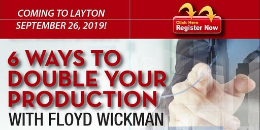 6 Ways to Double Your Production with Floyd Wickman