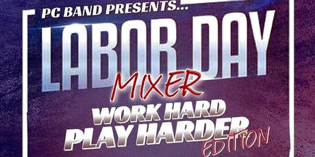 The Labor Day Mixer•Work Hard/Play Harder Edition ...Hosted By PC Band tickets