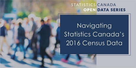 Statistics Canada Series: Navigating Statistics Canada's 2016 Census Data tickets