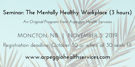 The Mentally Healthy Workplace - Moncton, NB - Nov. 5, 2019 tickets