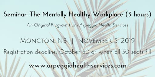The Mentally Healthy Workplace - Moncton, NB - Nov. 5, 2019