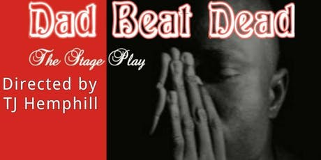 """""""DAD BEAT DEAD"""" The Stage Play tickets"""