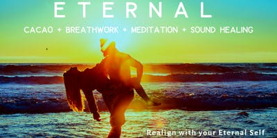 ETERNAL: Cacao + Breathwork + Meditation + Sound Healing