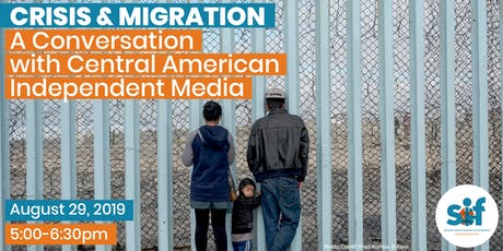 Crisis & Migration: A Conversation with Central American Independent Media tickets
