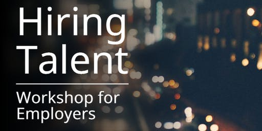 Hiring Talent for Employers Workshop