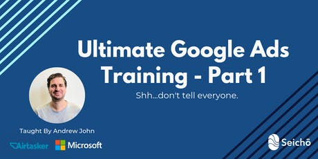 Ultimate Google Ads Training (Part 1 - Beginner to Intermediate) tickets