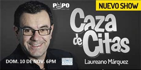 LAUREANO MARQUEZ - CAZAS DE CITAS tickets