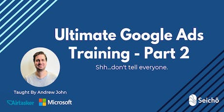 Ultimate Google Ads Training (Part 2 - Advanced) tickets