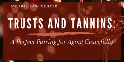 TRUSTS AND TANNINS: A Perfect Pairing for Aging Gracefully