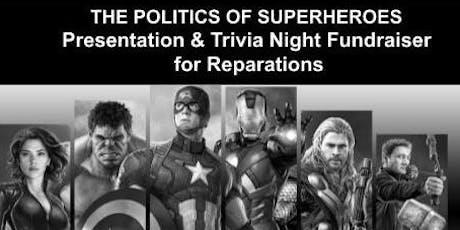 The Politics of Superheroes! Presentation & Trivia Night Fundraiser for Reparations tickets