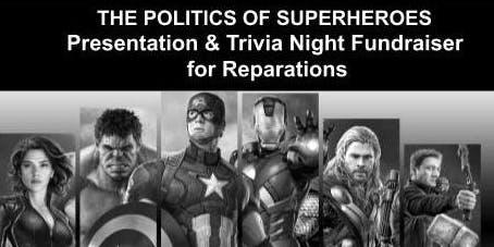 The Politics of Superheroes! Presentation & Trivia Night Fundraiser for Reparations