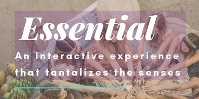 Essential - An interactive experience that tantalizes the senses.