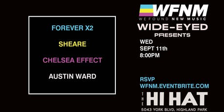 9/11 WFNM + WIDE EYED PRESENT: FOREVER X2, SHEARE, CHELSEA EFFECT, AUSTIN WARD at THE HI HAT tickets