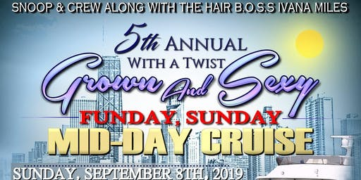 5th  Annual Grown And Sexy Mid-Day Cruise