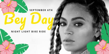 Bey Day | Sept 6th Night Light Bike Ride tickets