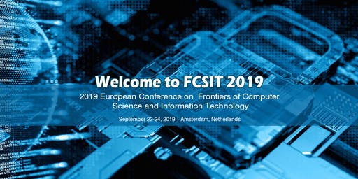 2019 European Conference on Frontiers of Computer Science and Information Technology(FCSIT 2019)