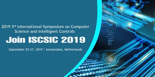 2019 3rd International Symposium on Computer Science and Intelligent Controls (ISCSIC 2019)