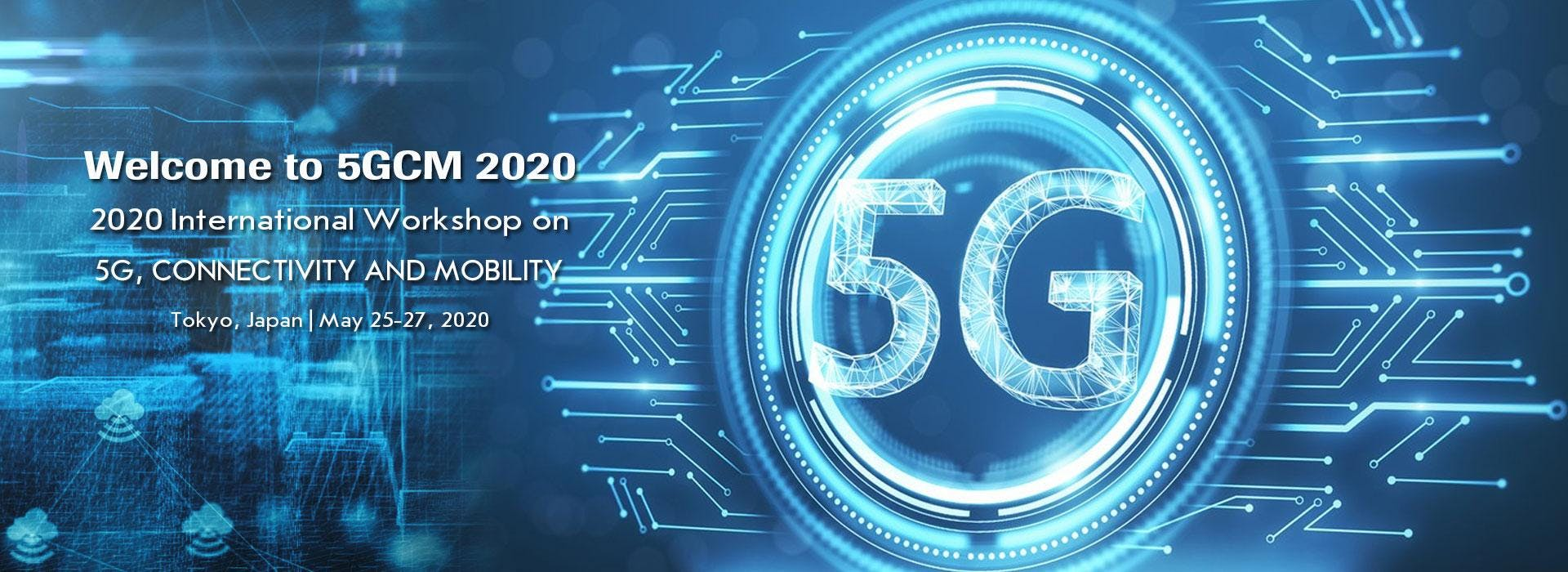 2020 International Workshop on 5G Connectivity and Mobility (5GCM 2020)
