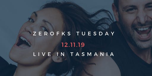 ZEROFKS TUESDAY TASMANIA