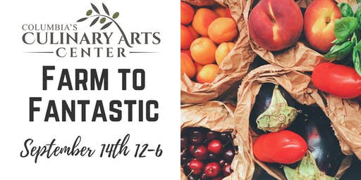 Farm to Fantastic! Sponsored by Columbia Culinary Arts Center
