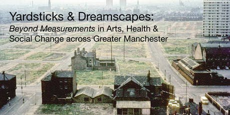 Yardsticks & Dreamscapes: Beyond Measurements in Arts, Health & Social Change across Greater Manchester tickets