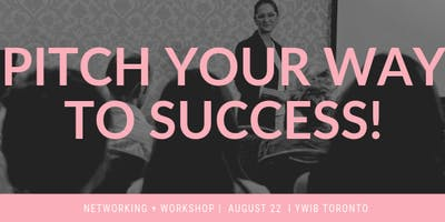 Networking + Workshop Event: PITCH YOUR WAY TO SUCCESS!