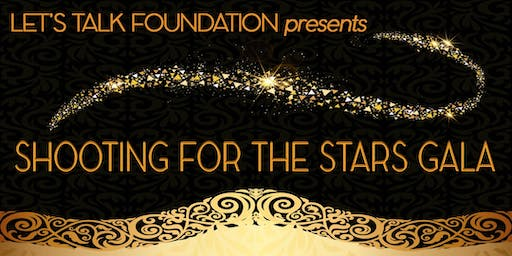 Shooting for the Stars Gala presented by The Let's Talk Foundation