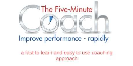 Coaching Workshop: The Five-Minute Coach (Improve Performance Rapidly) tickets