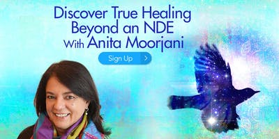 Discover True Healing Beyond an NDE with Anita Moorjani