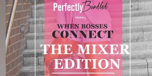 When Bosses Connect-The Mixer Edition