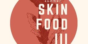 SKIN/FOOD III: Summer