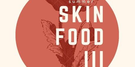 SKIN/FOOD III: Summer tickets