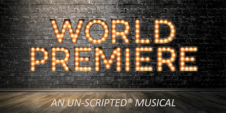 World Premiere: An Un-Scripted Musical tickets