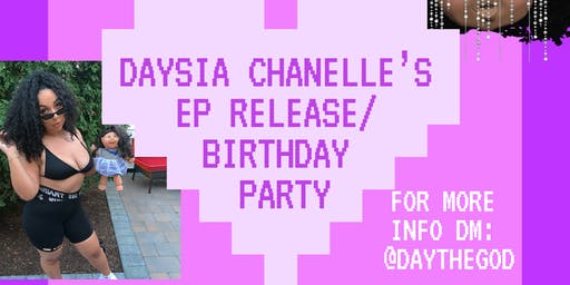 Daysia Chanelle's EP Release/ Birthday Party